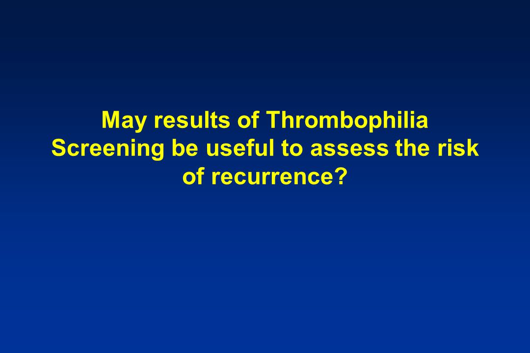 May results of Thrombophilia Screening be useful to assess the risk of recurrence