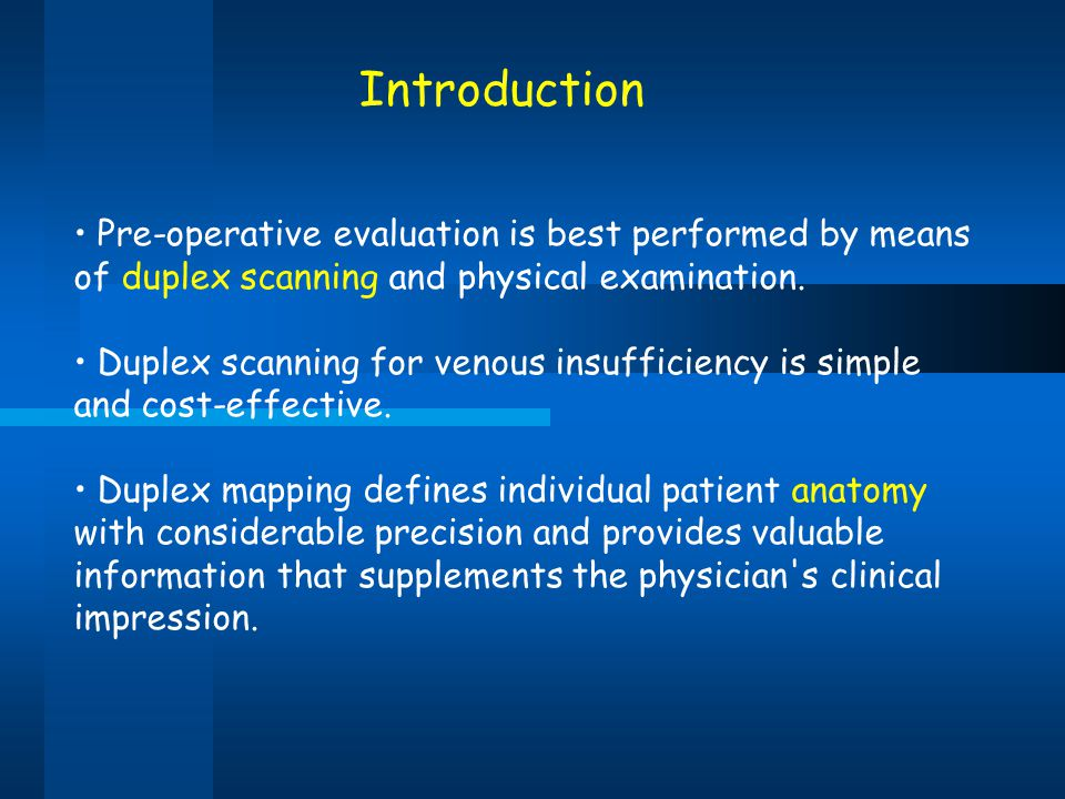 Introduction Pre-operative evaluation is best performed by means of duplex scanning and physical examination.