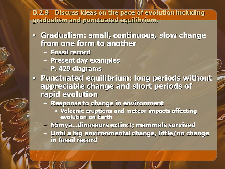 Gradualism: small, continuous, slow change from one form to another
