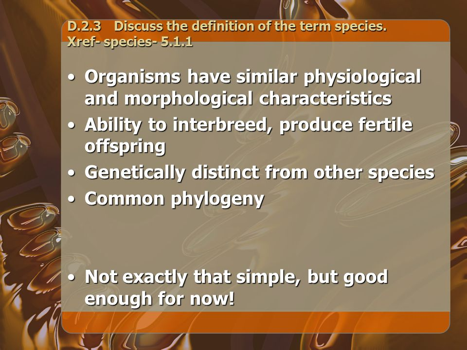 D.2.3 Discuss the definition of the term species. Xref- species- 5.1.1