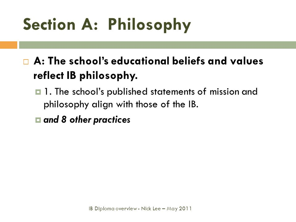 Section A: PhilosophyA: The school's educational beliefs and values reflect IB philosophy.