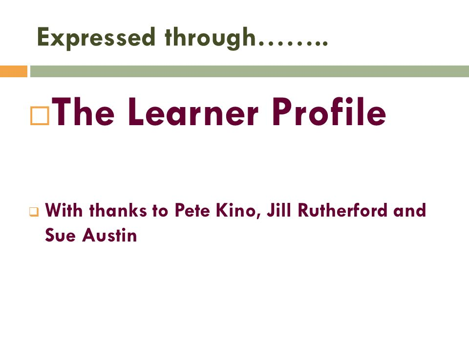 The Learner Profile Expressed through……..