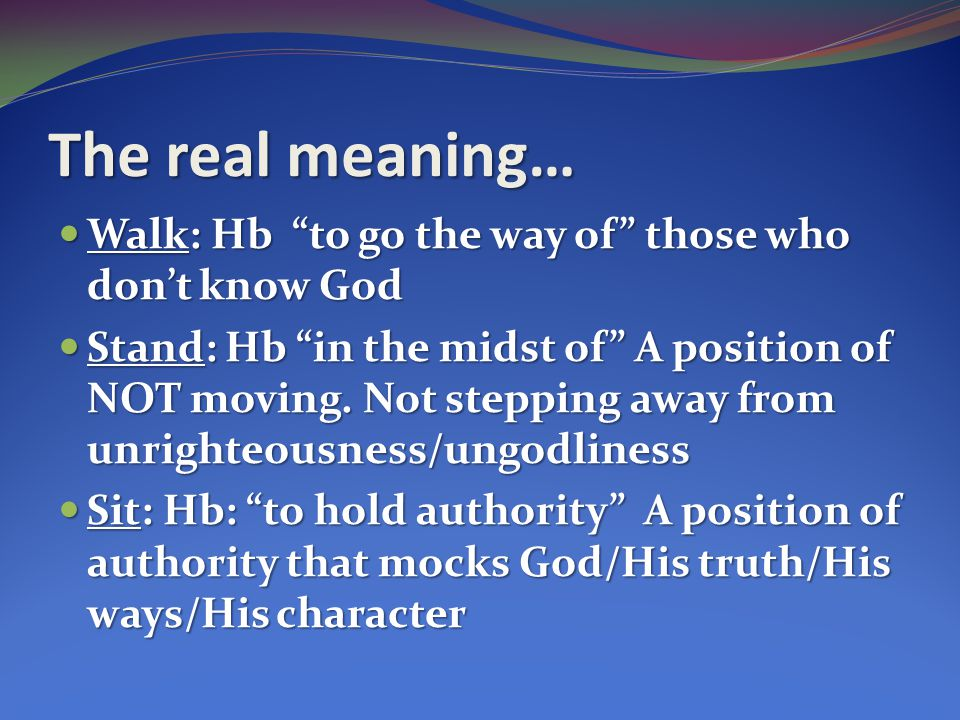 The real meaning… Walk: Hb to go the way of those who don't know God