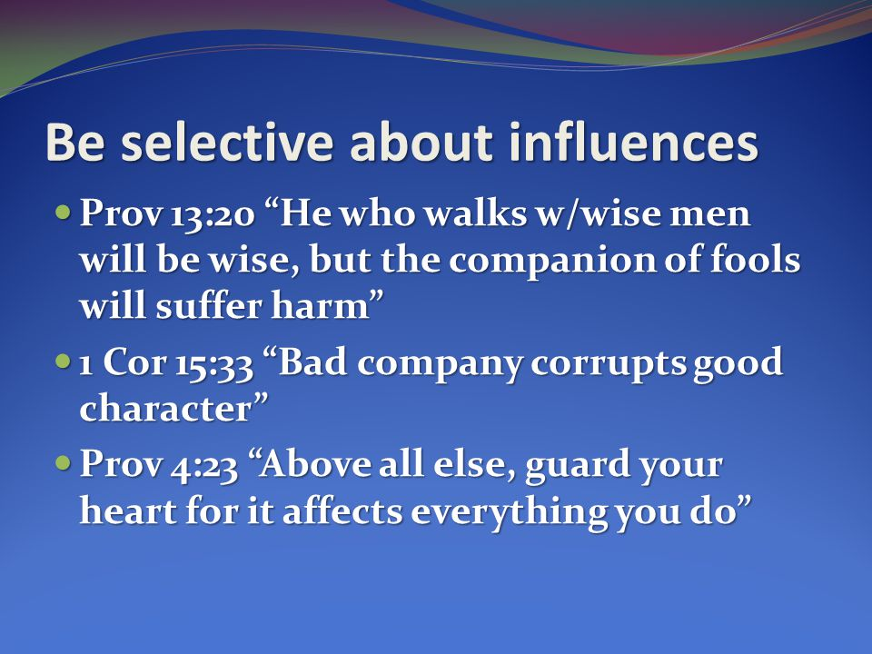 Be selective about influences