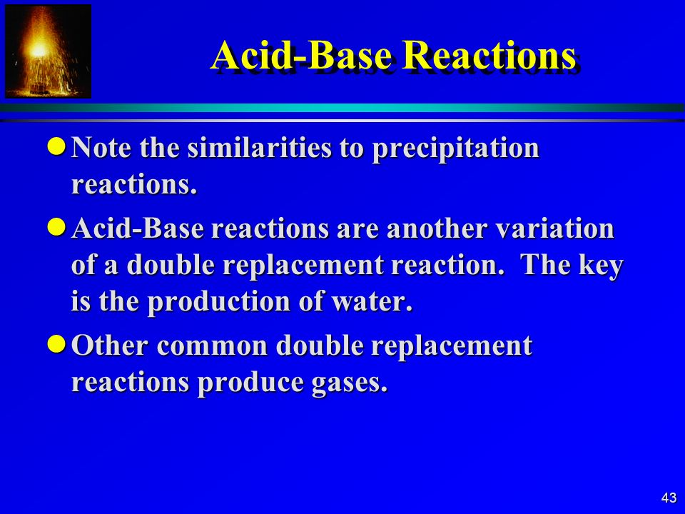 Acid-Base Reactions Note the similarities to precipitation reactions.