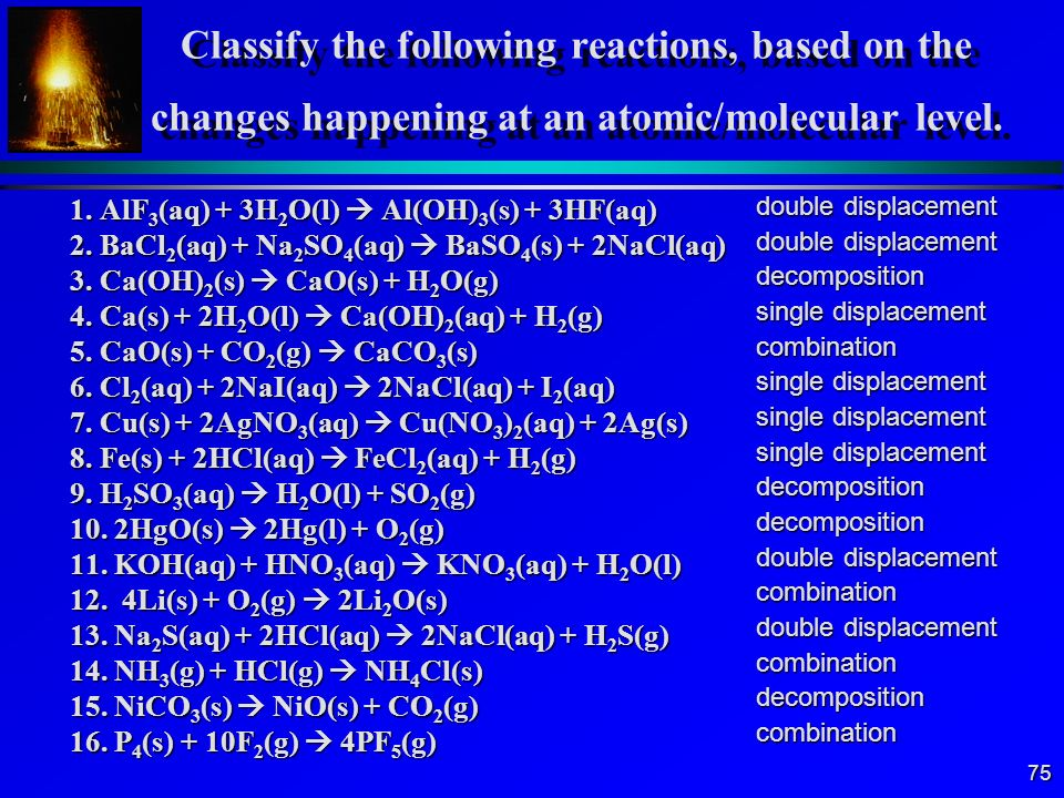 Classify the following reactions, based on the changes happening at an atomic/molecular level.