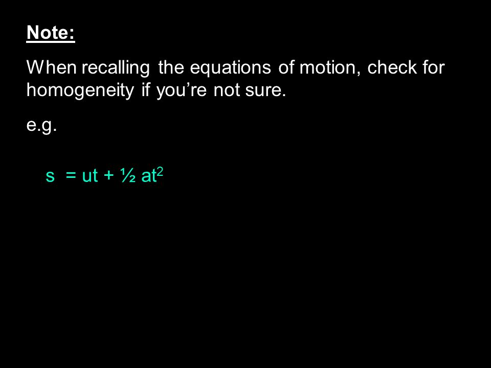 Note: When recalling the equations of motion, check for homogeneity if you're not sure.