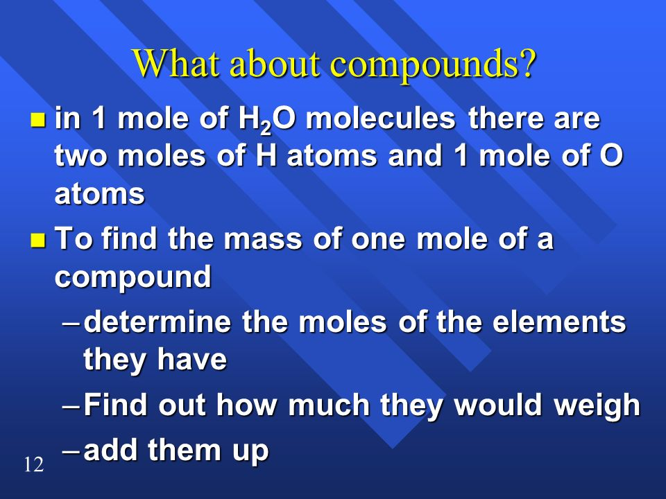 What about compounds in 1 mole of H2O molecules there are two moles of H atoms and 1 mole of O atoms.