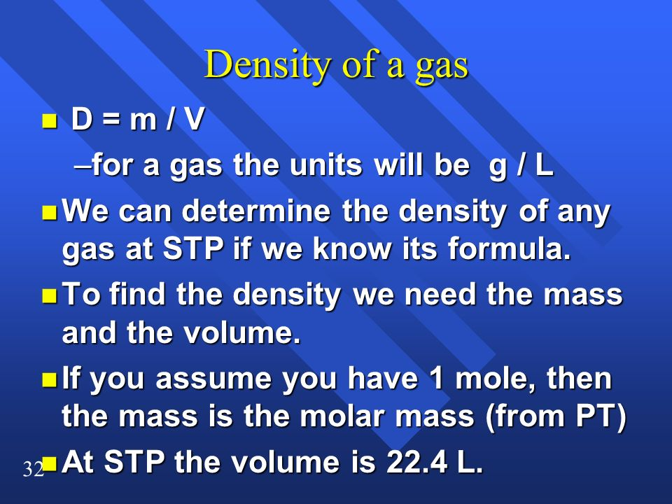 Density of a gas D = m / V for a gas the units will be g / L