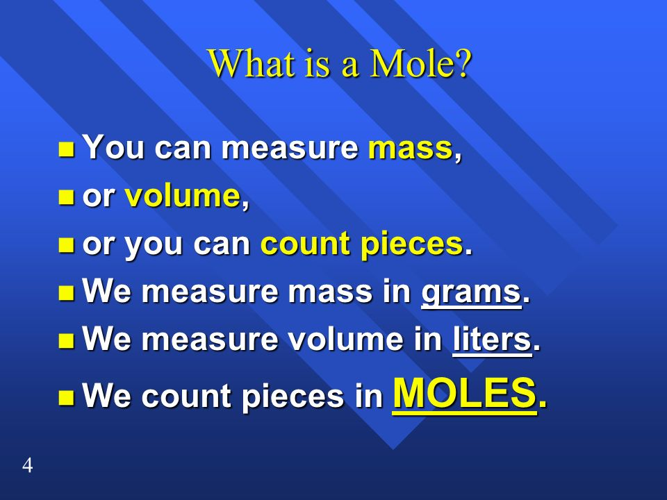 What is a Mole You can measure mass, or volume,