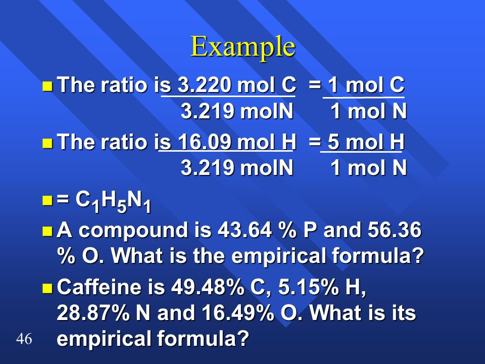 Example The ratio is 3.220 mol C = 1 mol C 3.219 molN 1 mol N