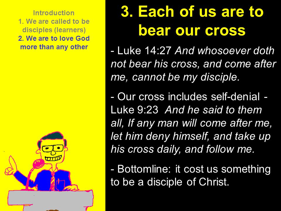 3. Each of us are to bear our cross