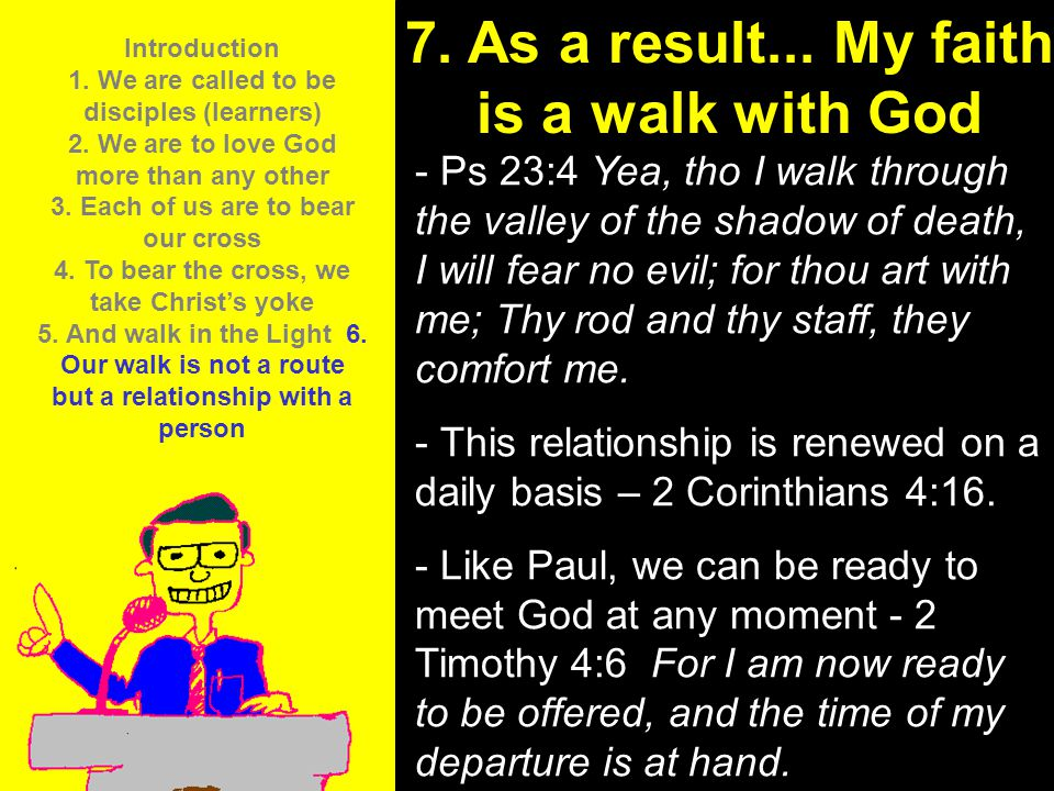 7. As a result... My faith is a walk with God
