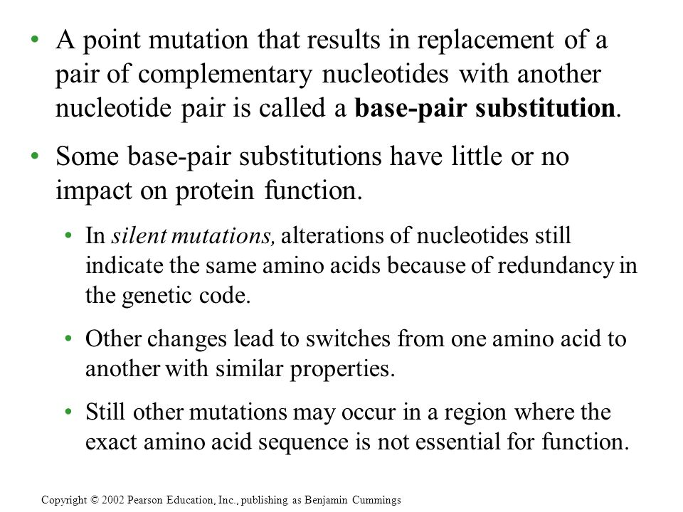 A point mutation that results in replacement of a pair of complementary nucleotides with another nucleotide pair is called a base-pair substitution.