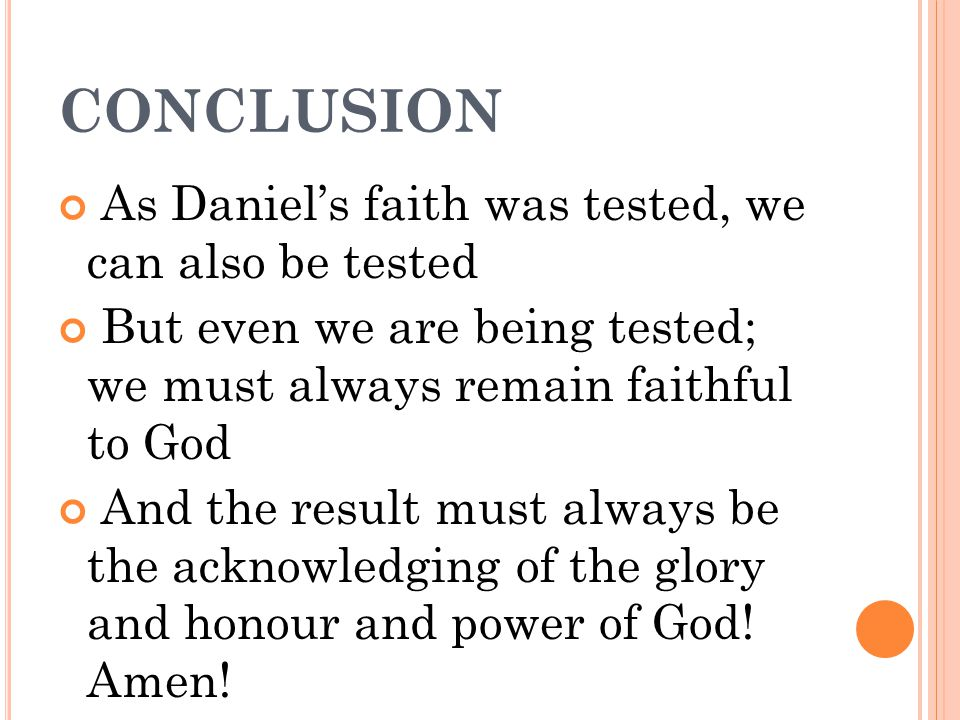 CONCLUSION As Daniel's faith was tested, we can also be tested