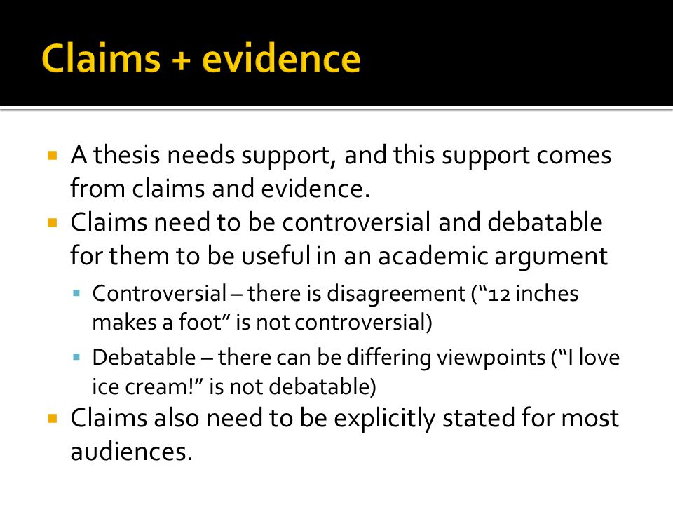 Claims + evidence A thesis needs support, and this support comes from claims and evidence.
