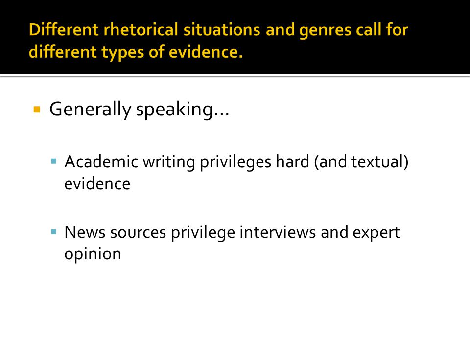 Different rhetorical situations and genres call for different types of evidence.