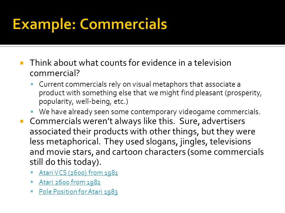 Example: Commercials Think about what counts for evidence in a television commercial