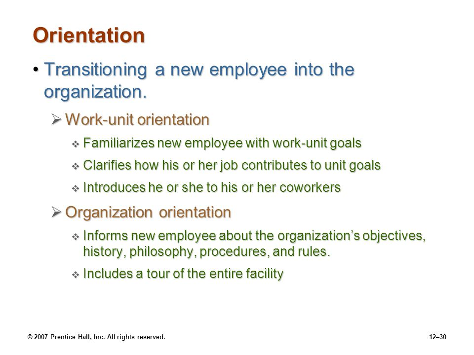 Orientation Transitioning a new employee into the organization.