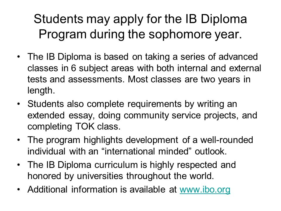 Students may apply for the IB Diploma Program during the sophomore year.