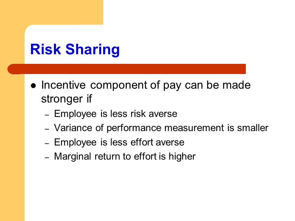 Risk Sharing Incentive component of pay can be made stronger if