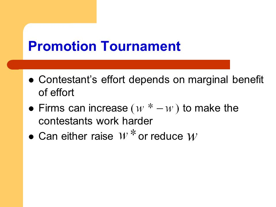 Promotion Tournament Contestant's effort depends on marginal benefit of effort.