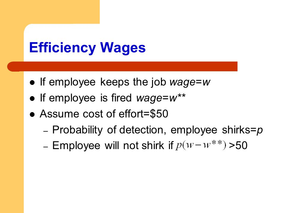 Efficiency Wages If employee keeps the job wage=w