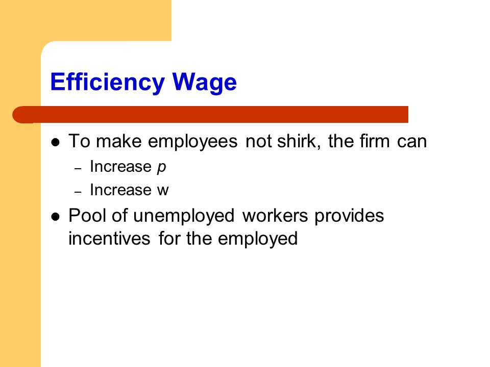Efficiency Wage To make employees not shirk, the firm can