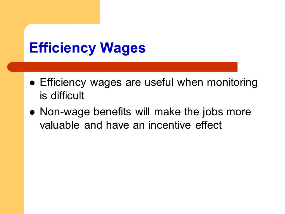 Efficiency Wages Efficiency wages are useful when monitoring is difficult.