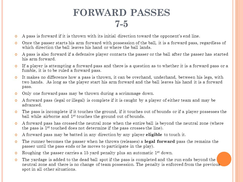 FORWARD PASSES 7-5 A pass is forward if it is thrown with its initial direction toward the opponent's end line.