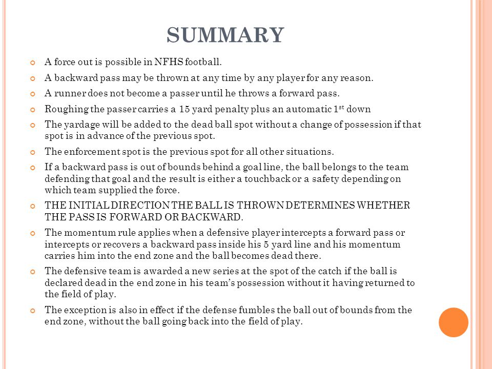 SUMMARY A force out is possible in NFHS football.