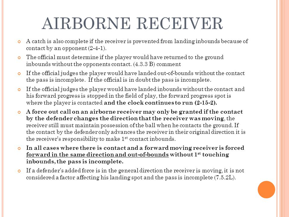 AIRBORNE RECEIVER A catch is also complete if the receiver is prevented from landing inbounds because of contact by an opponent (2-4-1).
