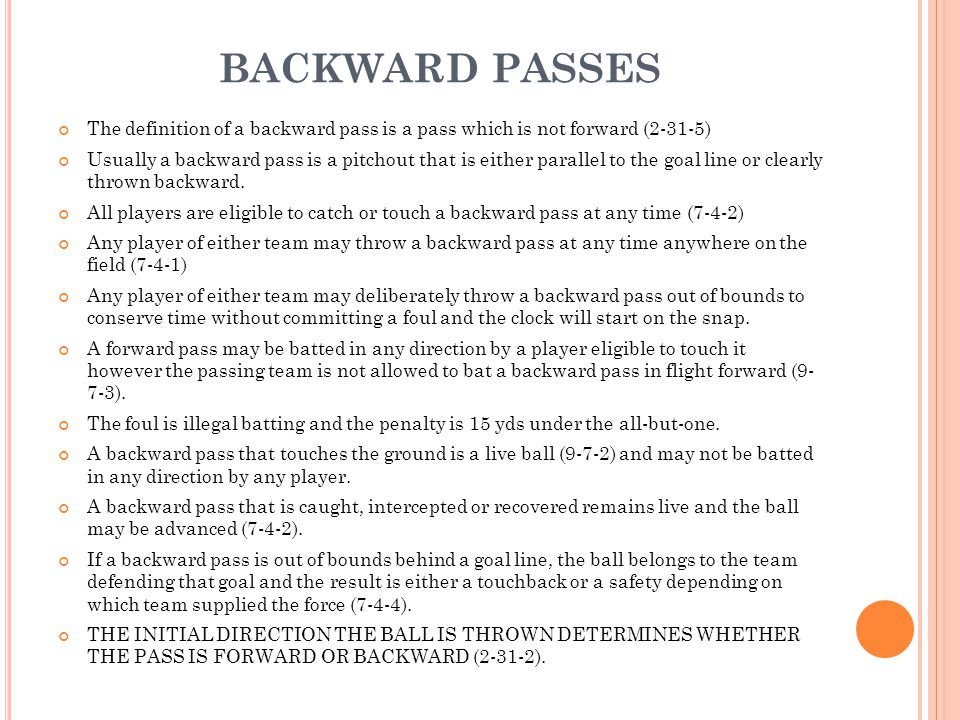 BACKWARD PASSES The definition of a backward pass is a pass which is not forward (2-31-5)