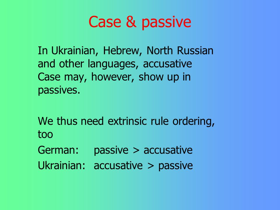 Case & passive In Ukrainian, Hebrew, North Russian and other languages, accusative Case may, however, show up in passives.