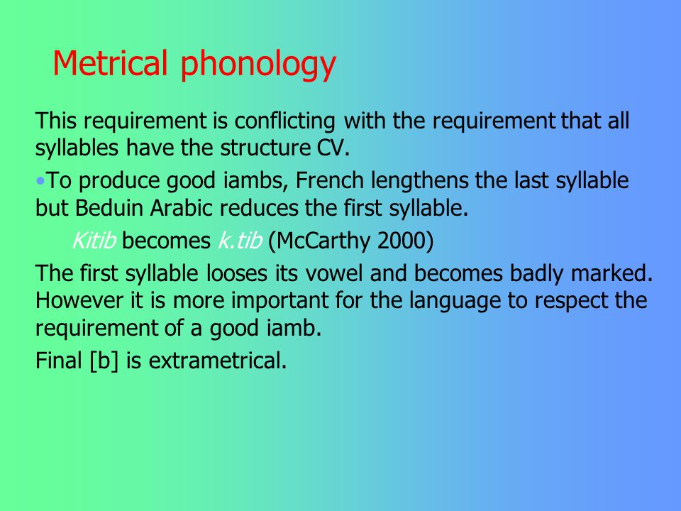 Metrical phonology This requirement is conflicting with the requirement that all syllables have the structure CV.