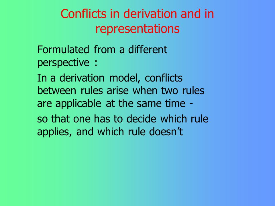Conflicts in derivation and in representations