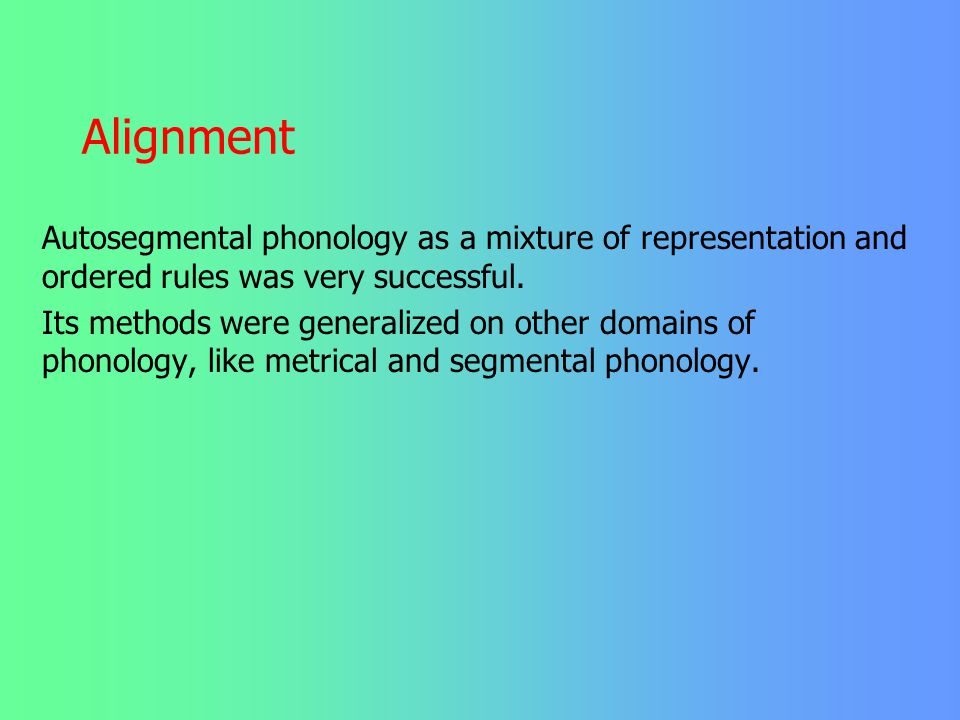 Alignment Autosegmental phonology as a mixture of representation and ordered rules was very successful.