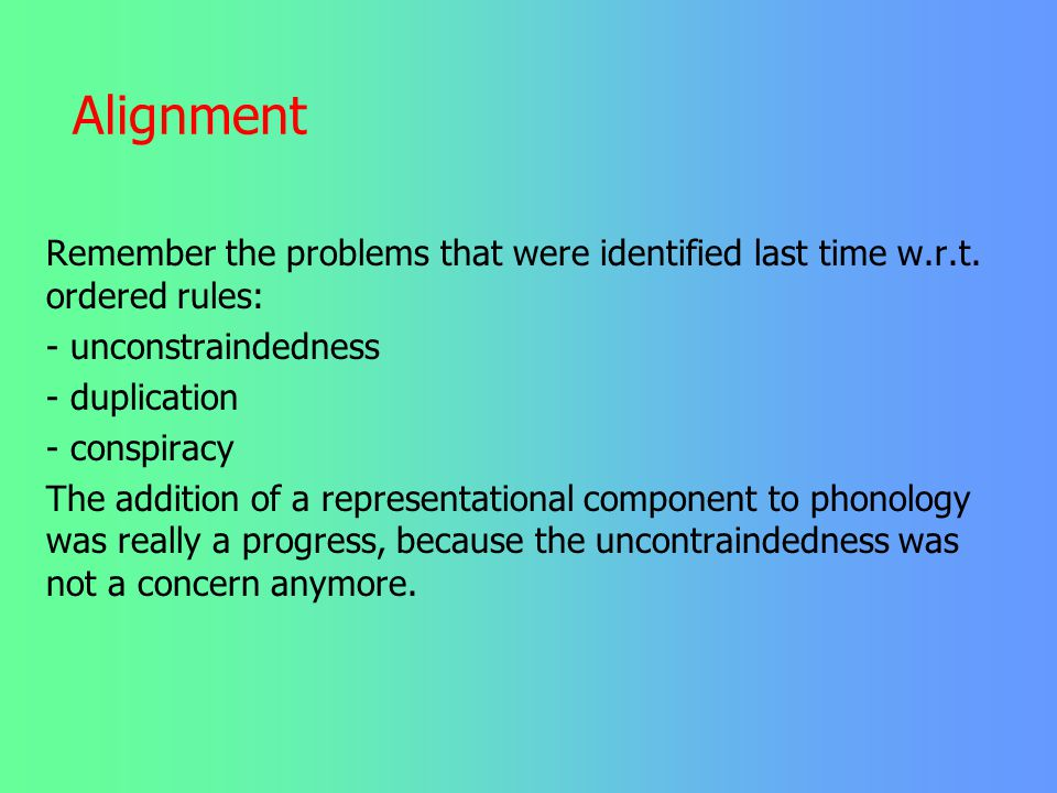 Alignment Remember the problems that were identified last time w.r.t. ordered rules: - unconstraindedness.