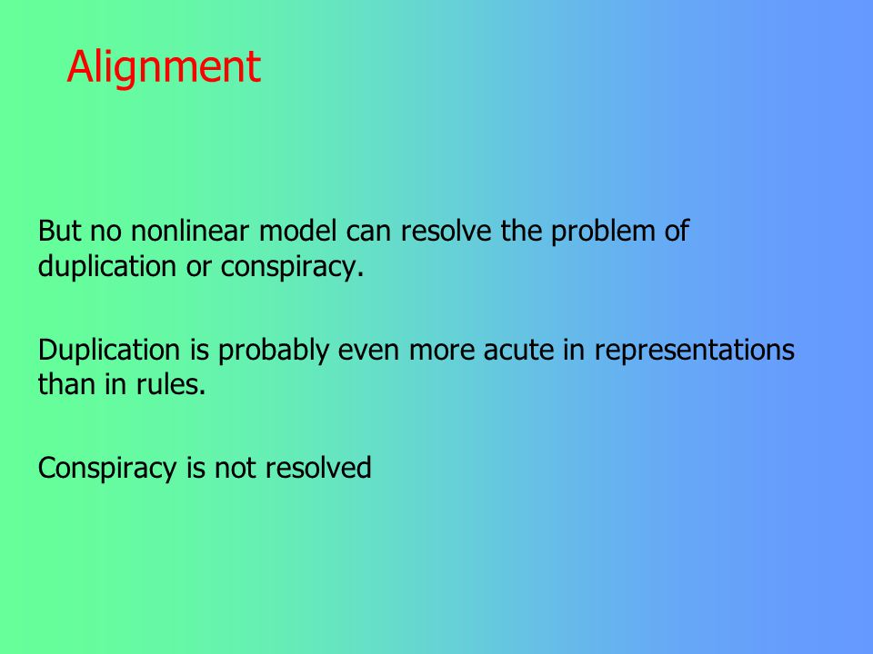 Alignment But no nonlinear model can resolve the problem of duplication or conspiracy.