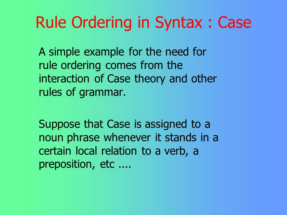 Rule Ordering in Syntax : Case