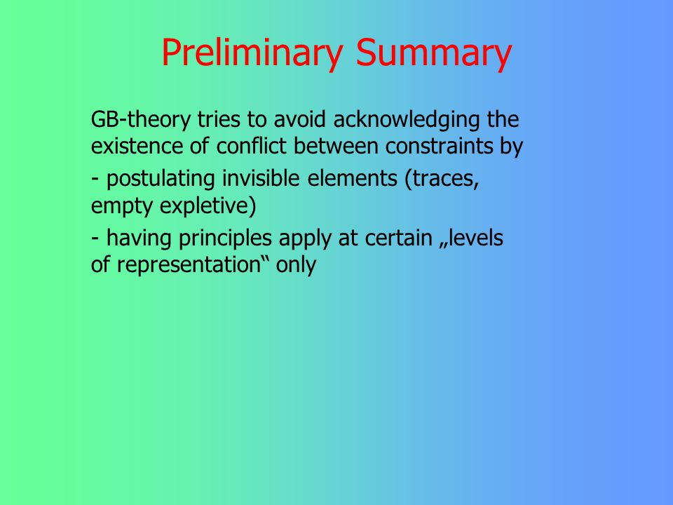 Preliminary Summary GB-theory tries to avoid acknowledging the existence of conflict between constraints by.