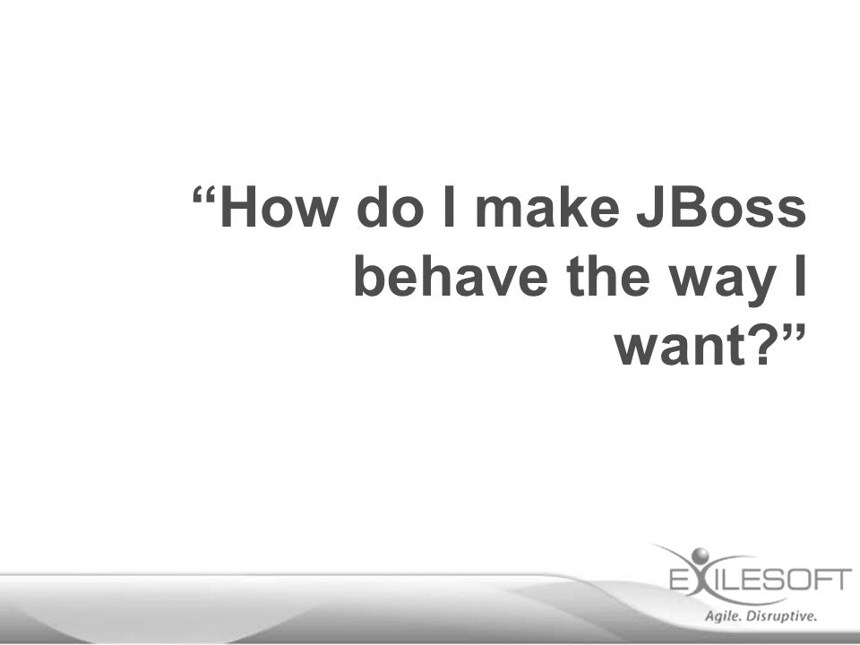 How do I make JBoss behave the way I want