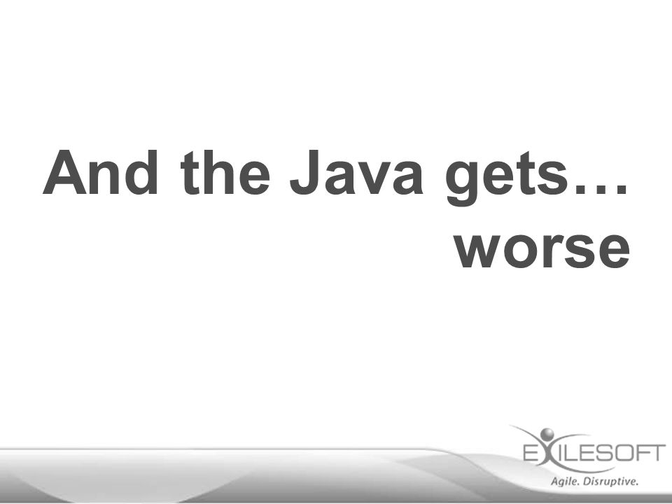 And the Java gets… worse