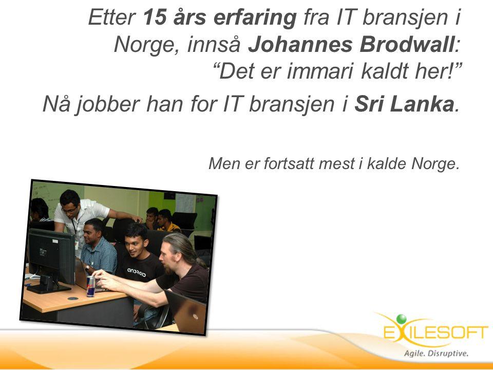 Nå jobber han for IT bransjen i Sri Lanka.