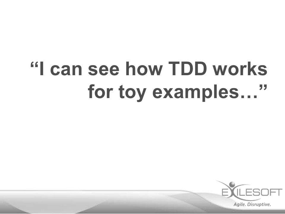 I can see how TDD works for toy examples…