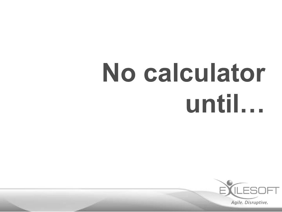 No calculator until…