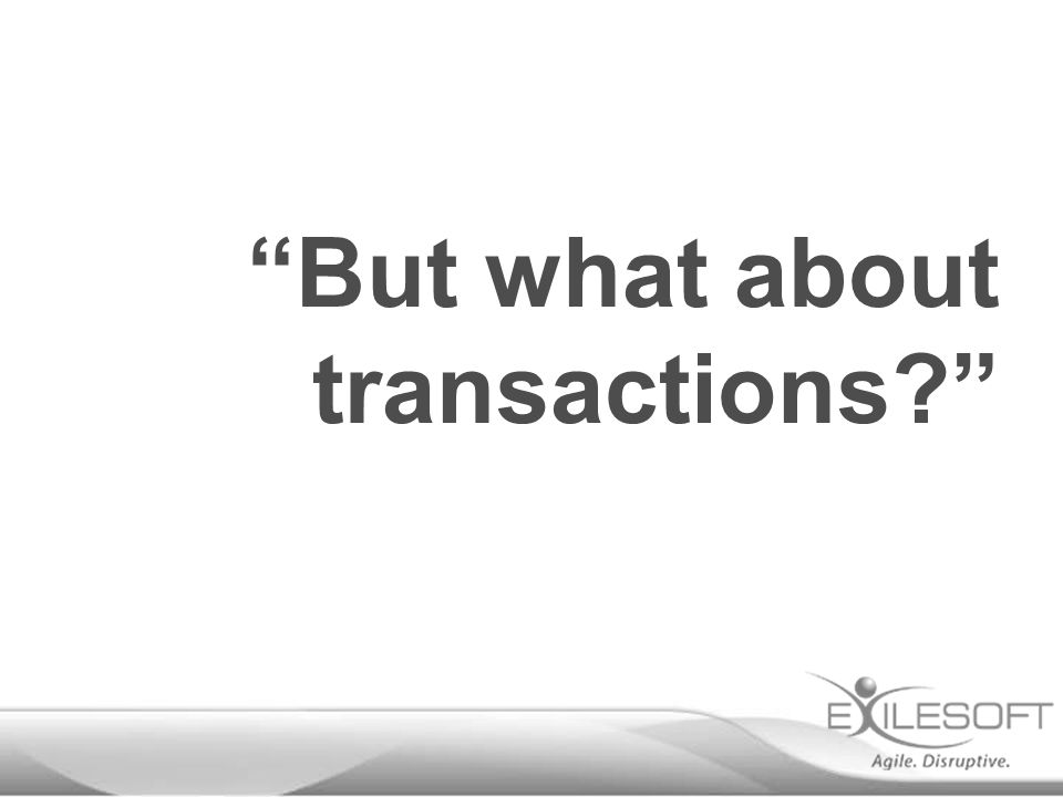 But what about transactions