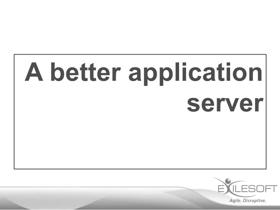 A better application server