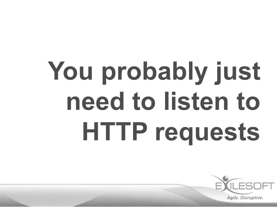 You probably just need to listen to HTTP requests