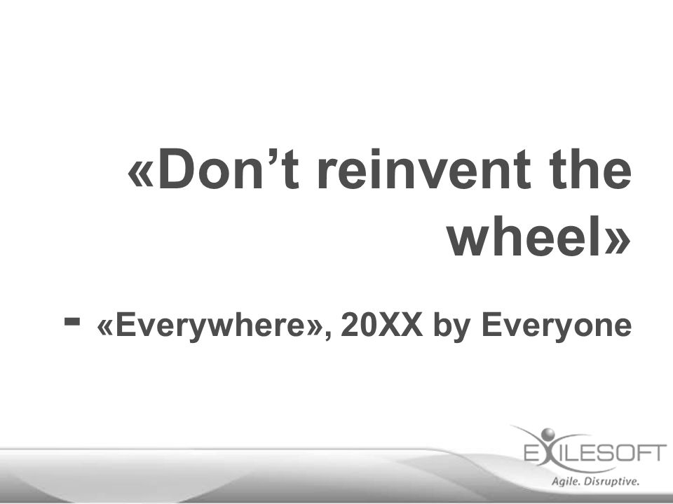 «Don't reinvent the wheel» - «Everywhere», 20XX by Everyone